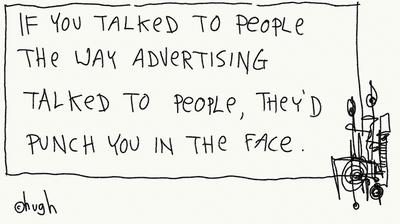 Illustration from Gapingvoid, Hugh MacLeod quote - If you talked to people the way advertising talked to people, they'd punch you in the face